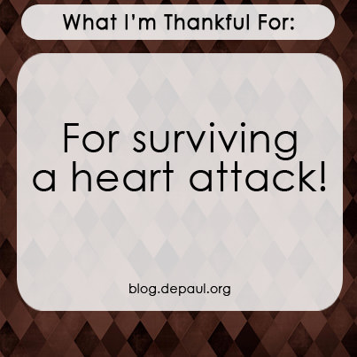 """""""What I'm thankful for: For surviving a heart attack"""""""