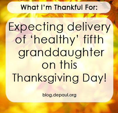 """""""What I'm thankful for: expecting delivery of healthy fifth granddaughter on this Thanksgiving Day."""""""