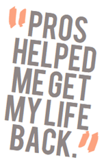 PROS Helped me get my life back