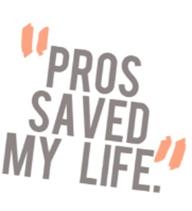 PROS saved my life
